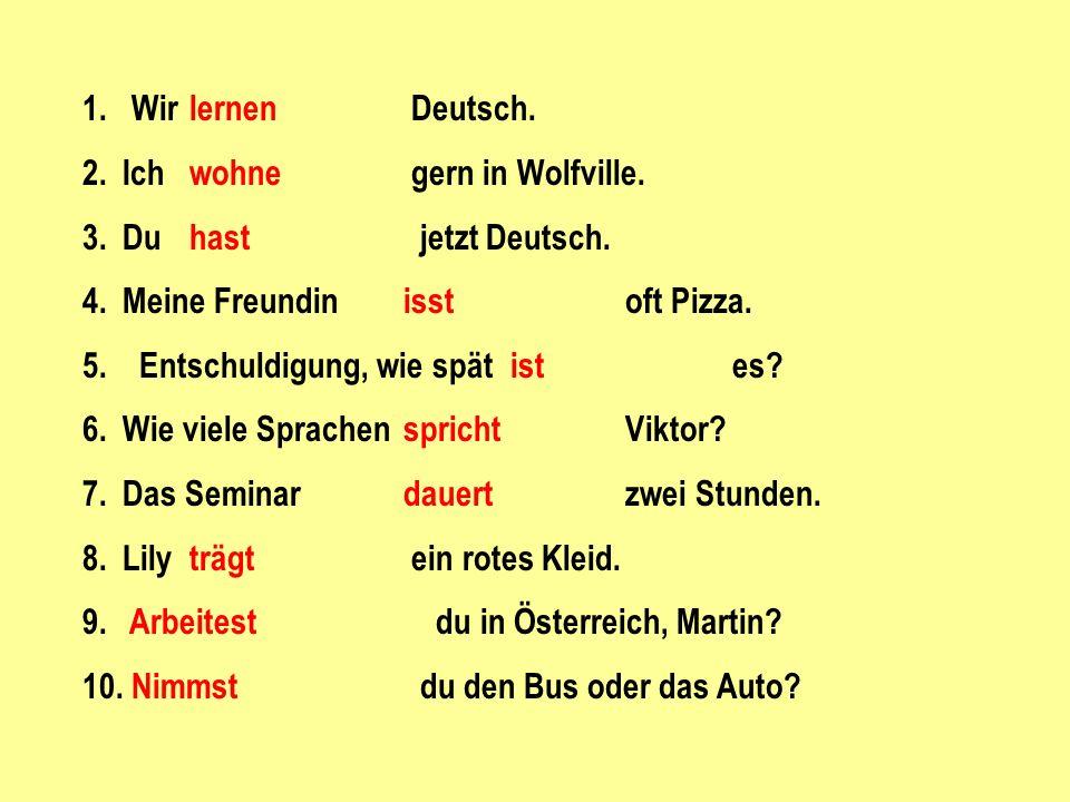 1.Wir lernen Deutsch. 2.Ich wohne gern in Wolfville.