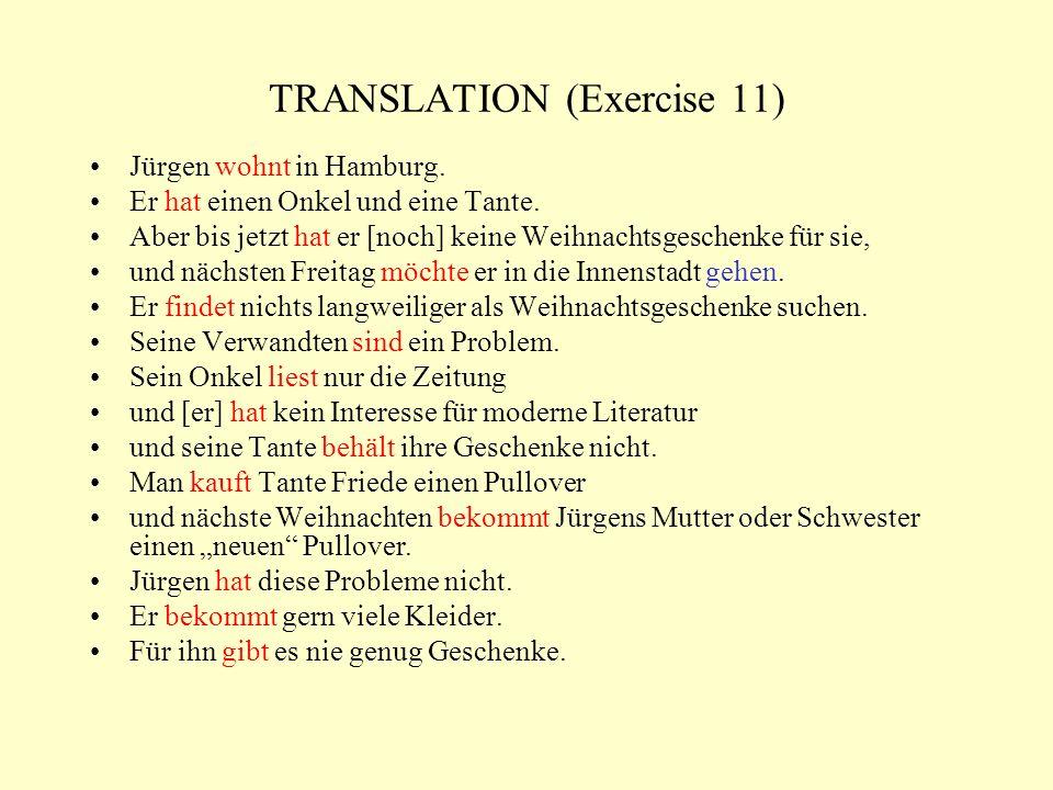 TRANSLATION (Exercise 11) Jürgen wohnt in Hamburg. Er hat einen Onkel und eine Tante. Aber bis jetzt hat er [noch] keine Weihnachtsgeschenke für sie,