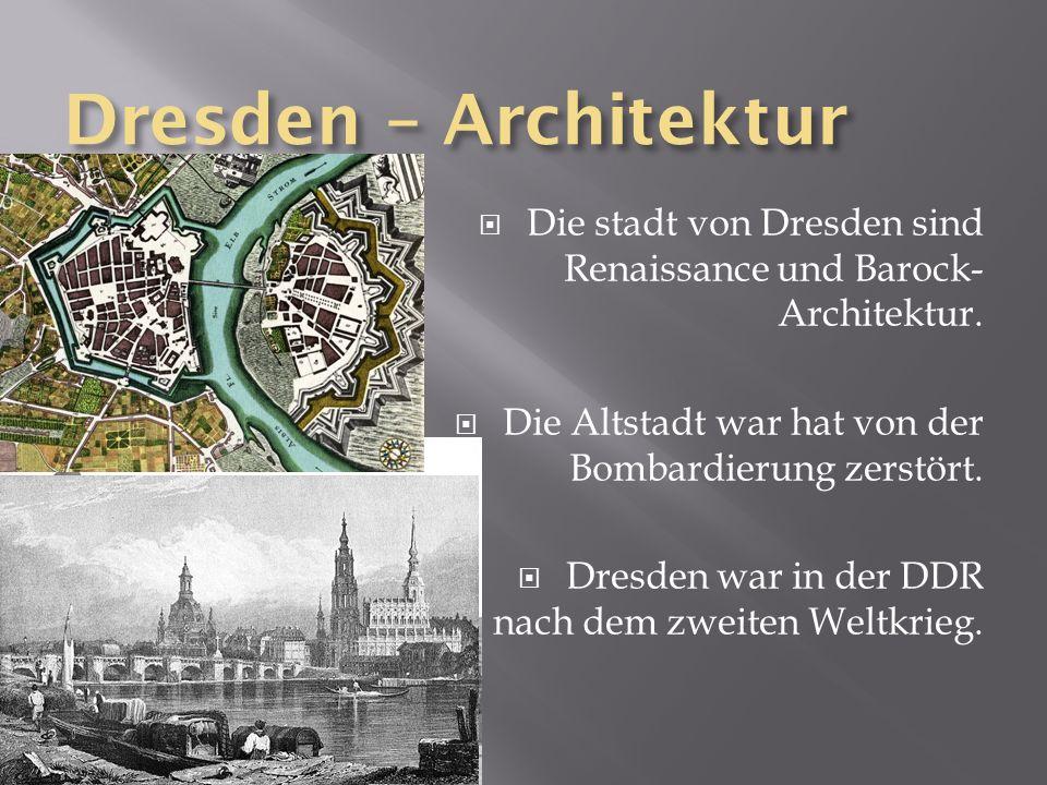 Die stadt von Dresden sind Renaissance und Barock- Architektur. Die Altstadt war hat von der Bombardierung zerstört. Dresden war in der DDR nach dem z