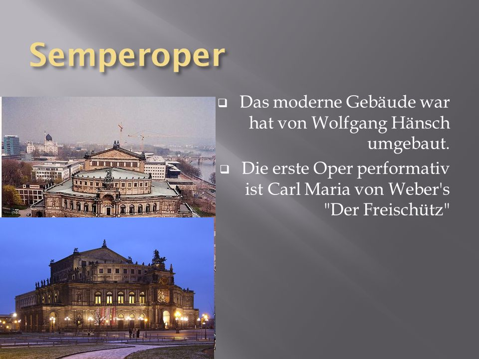 Semperoper Das moderne Gebäude war hat von Wolfgang Hänsch umgebaut. Die erste Oper performativ ist Carl Maria von Weber's