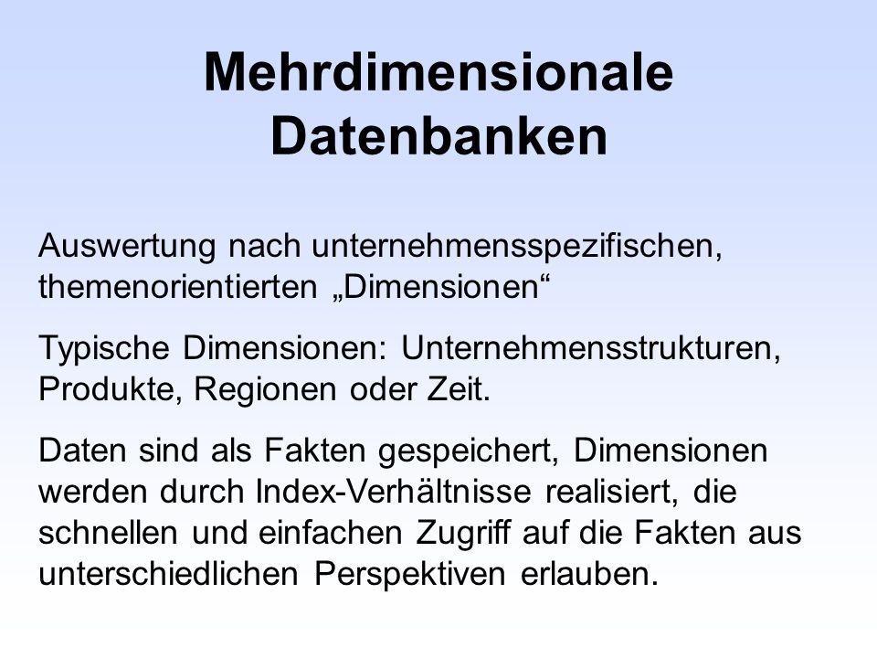 Mehrdimensionale Datenbanken Auswertung nach unternehmensspezifischen, themenorientierten Dimensionen Typische Dimensionen: Unternehmensstrukturen, Pr