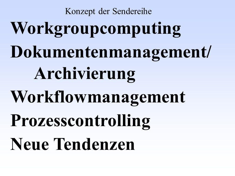 Workgroupcomputing Dokumentenmanagement/ Archivierung Workflowmanagement Prozesscontrolling Neue Tendenzen Konzept der Sendereihe