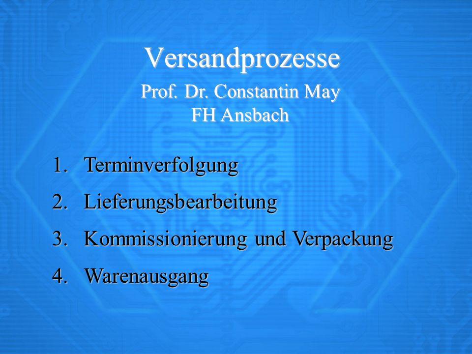 Versandprozesse Prof. Dr. Constantin May FH Ansbach 1.Terminverfolgung 2.Lieferungsbearbeitung 3.Kommissionierung und Verpackung 4.Warenausgang