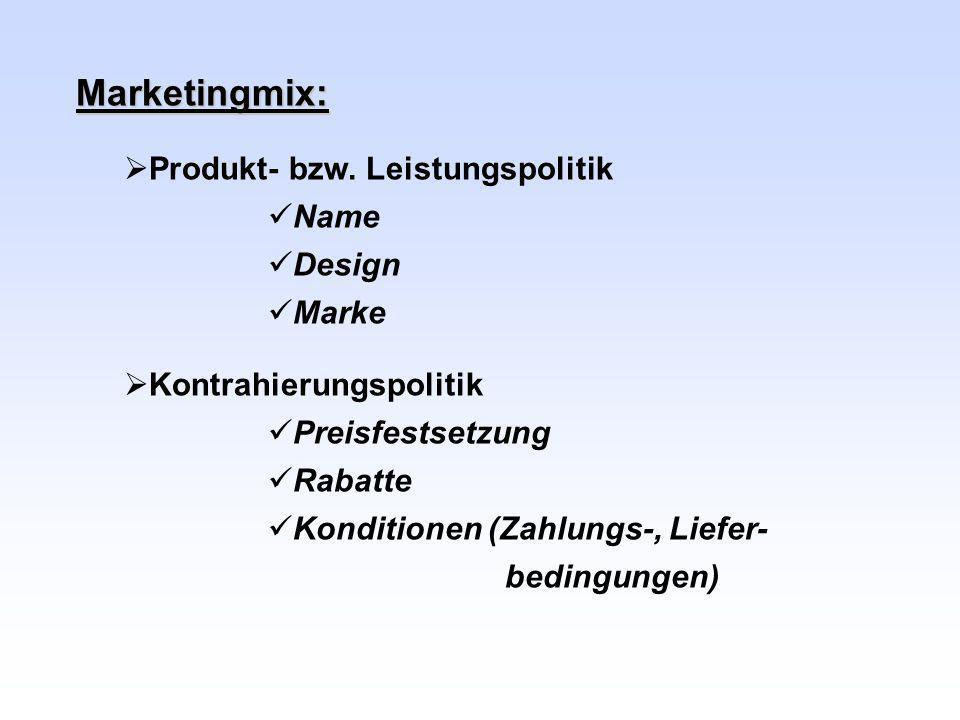 Marketingmix: Produkt- bzw. Leistungspolitik Name Design Marke Kontrahierungspolitik Preisfestsetzung Rabatte Konditionen (Zahlungs-, Liefer- bedingun
