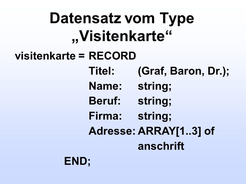 Datensatz vom Type Visitenkarte visitenkarte =RECORD Titel:(Graf, Baron, Dr.); Name:string; Beruf:string; Firma:string; Adresse:ARRAY[1..3] of anschri