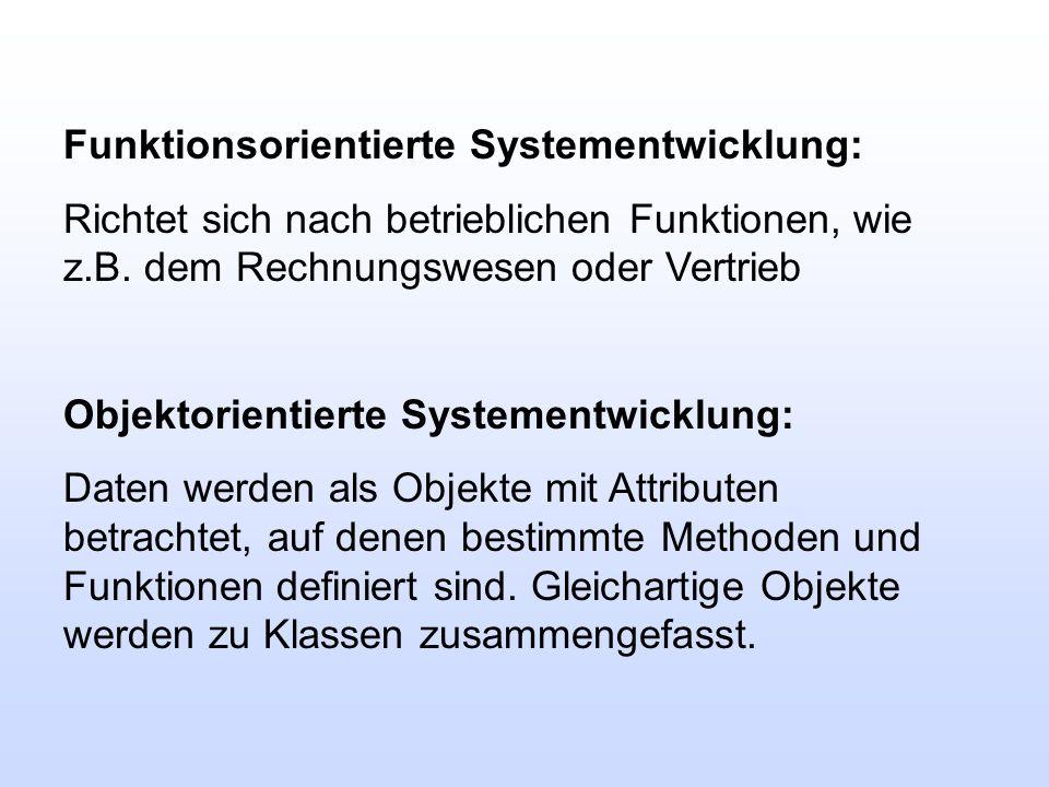 Funktionsorientierte Systementwicklung: Richtet sich nach betrieblichen Funktionen, wie z.B. dem Rechnungswesen oder Vertrieb Objektorientierte System