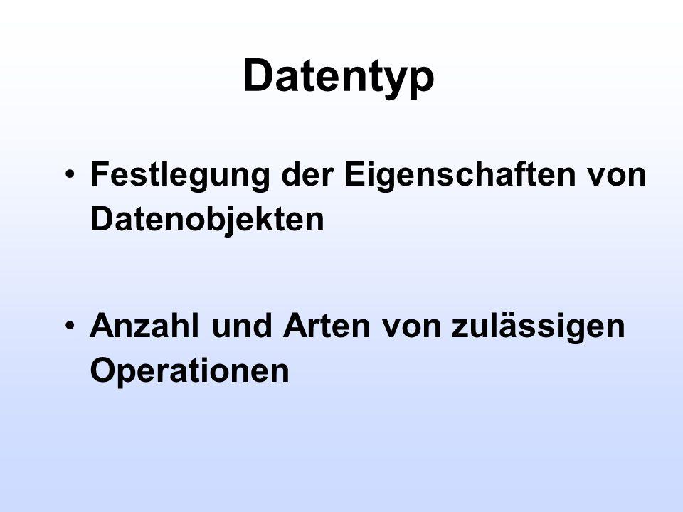 Datentyp Festlegung der Eigenschaften von Datenobjekten Anzahl und Arten von zulässigen Operationen
