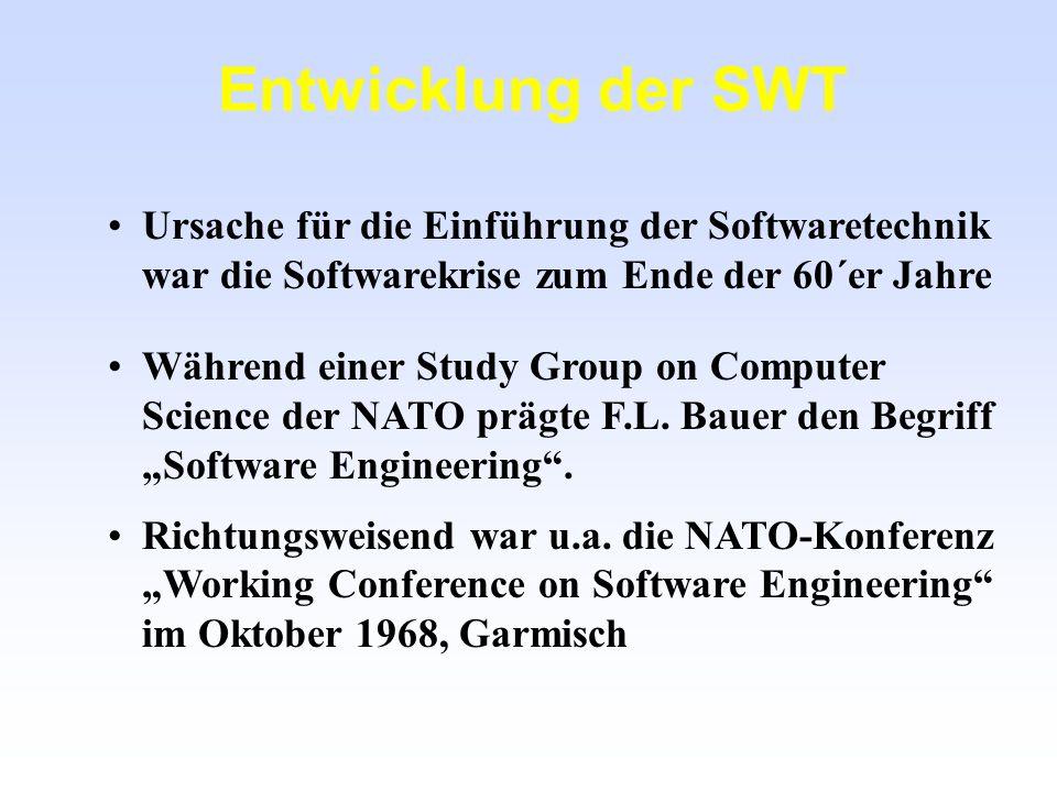 Entwicklung der SWT Ursache für die Einführung der Softwaretechnik war die Softwarekrise zum Ende der 60´er Jahre Während einer Study Group on Compute