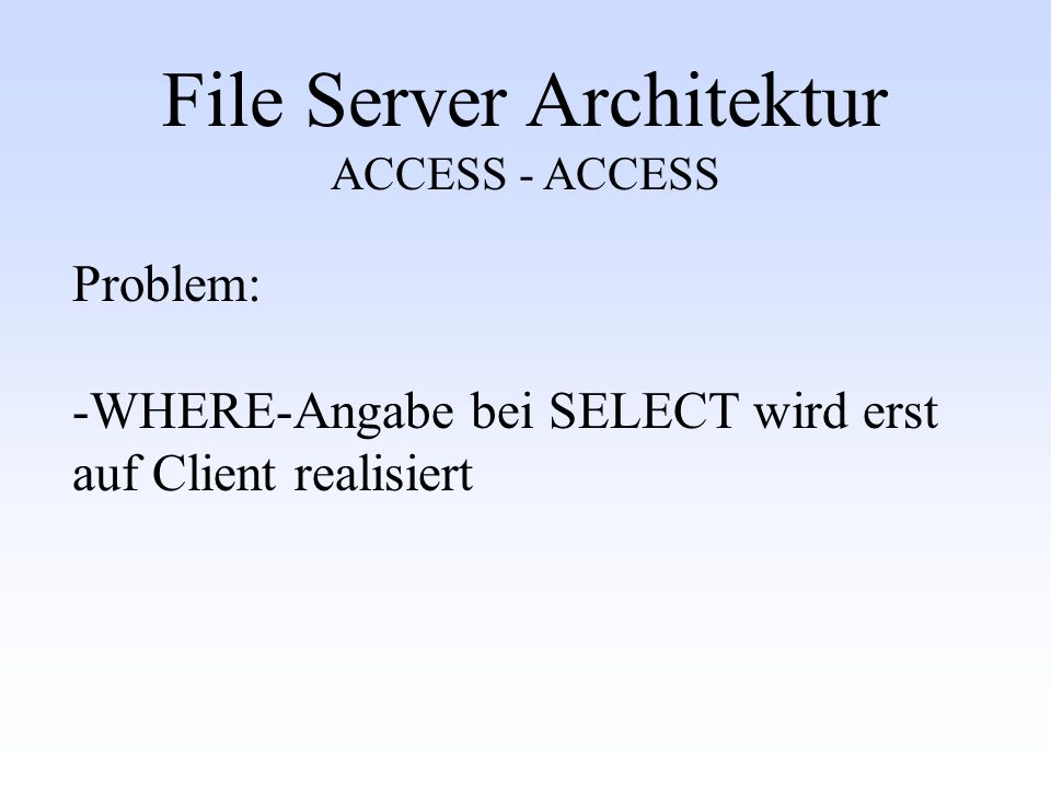 File Server Architektur ACCESS - ACCESS Problem: -WHERE-Angabe bei SELECT wird erst auf Client realisiert