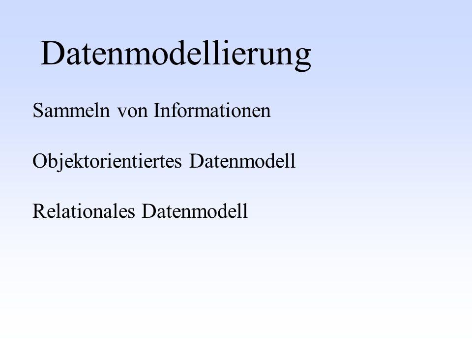 Datenmodellierung Sammeln von Informationen Objektorientiertes Datenmodell Relationales Datenmodell