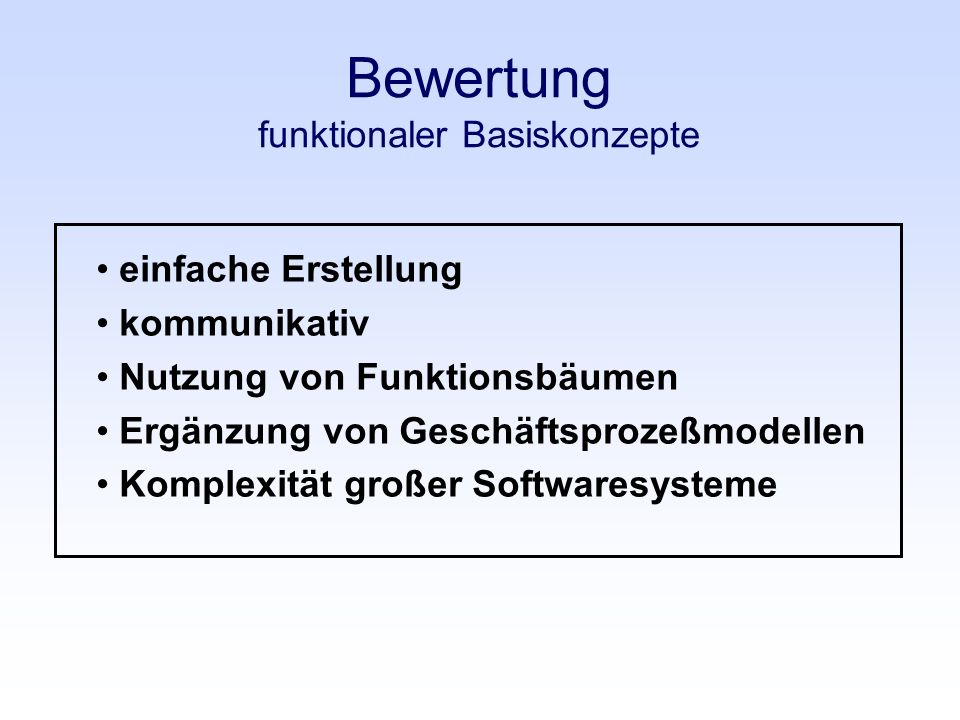 Bewertung funktionaler Basiskonzepte einfache Erstellung kommunikativ Nutzung von Funktionsbäumen Ergänzung von Geschäftsprozeßmodellen Komplexität gr