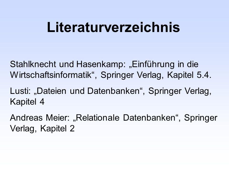 Literaturverzeichnis Stahlknecht und Hasenkamp: Einführung in die Wirtschaftsinformatik, Springer Verlag, Kapitel 5.4. Lusti: Dateien und Datenbanken,
