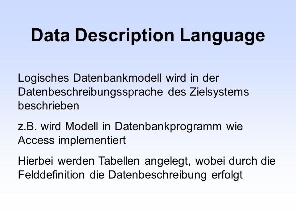 Data Description Language Logisches Datenbankmodell wird in der Datenbeschreibungssprache des Zielsystems beschrieben z.B. wird Modell in Datenbankpro