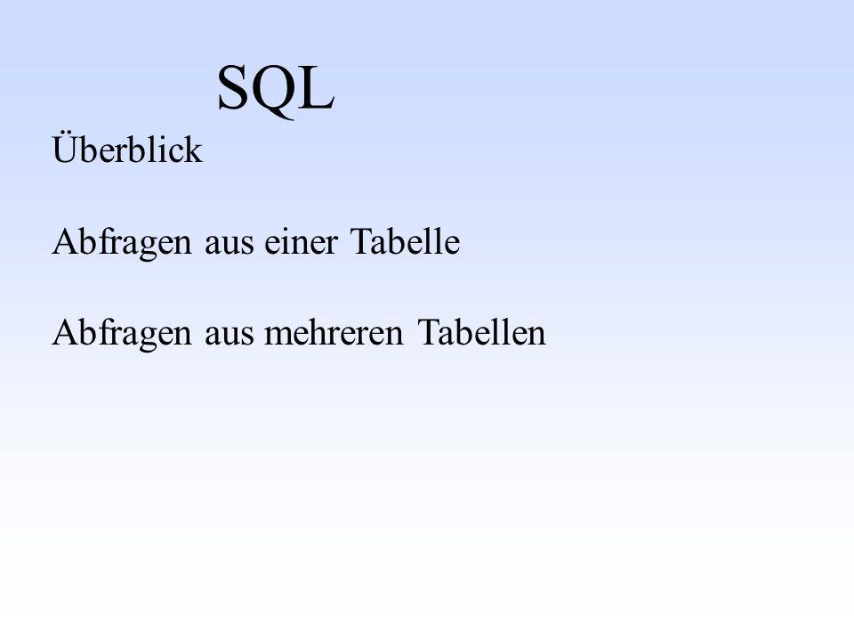 SQL Überblick Abfragen aus einer Tabelle Abfragen aus mehreren Tabellen