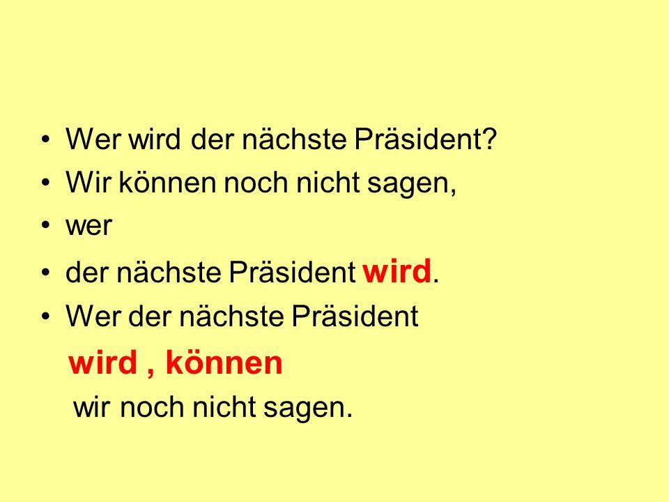 Wer wird der nächste Präsident? Wir können noch nicht sagen, wer der nächste Präsident wird. Wer der nächste Präsident wird, können wir noch nicht sag
