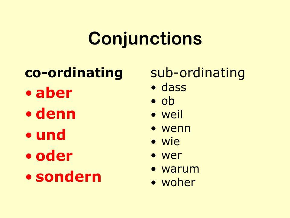 Conjunctions co-ordinating aber denn und oder sondern sub-ordinating dass ob weil wenn wie wer warum woher