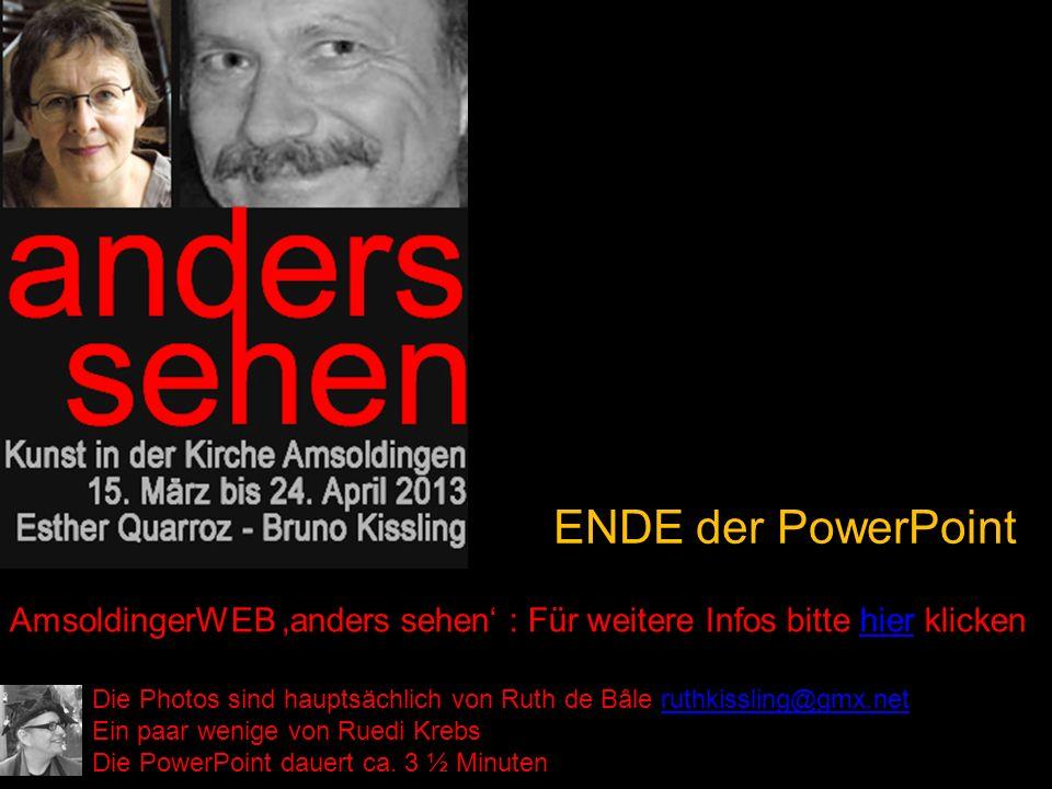ENDE der PowerPoint Die Photos sind hauptsächlich von Ruth de Bâle ruthkissling@gmx.netruthkissling@gmx.net Ein paar wenige von Ruedi Krebs Die PowerPoint dauert ca.