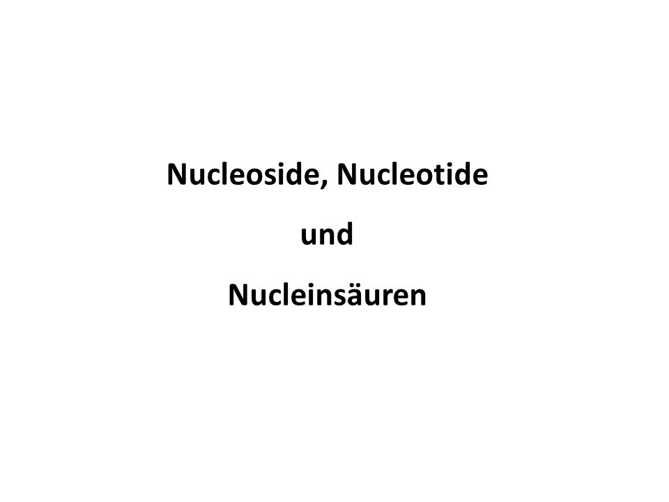 Nucleoside, Nucleotide und Nucleinsäuren
