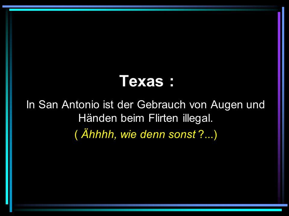 Texas : In San Antonio ist der Gebrauch von Augen und Händen beim Flirten illegal.