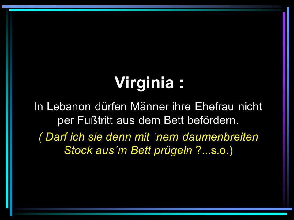 Virginia : In Lebanon dürfen Männer ihre Ehefrau nicht per Fußtritt aus dem Bett befördern.