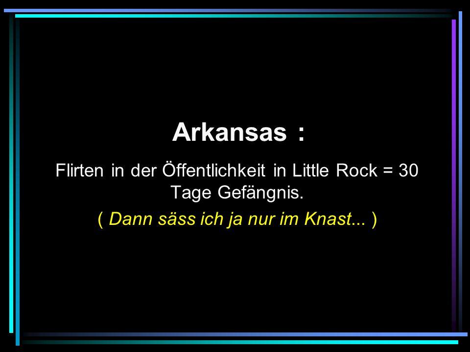 Arkansas : Flirten in der Öffentlichkeit in Little Rock = 30 Tage Gefängnis.