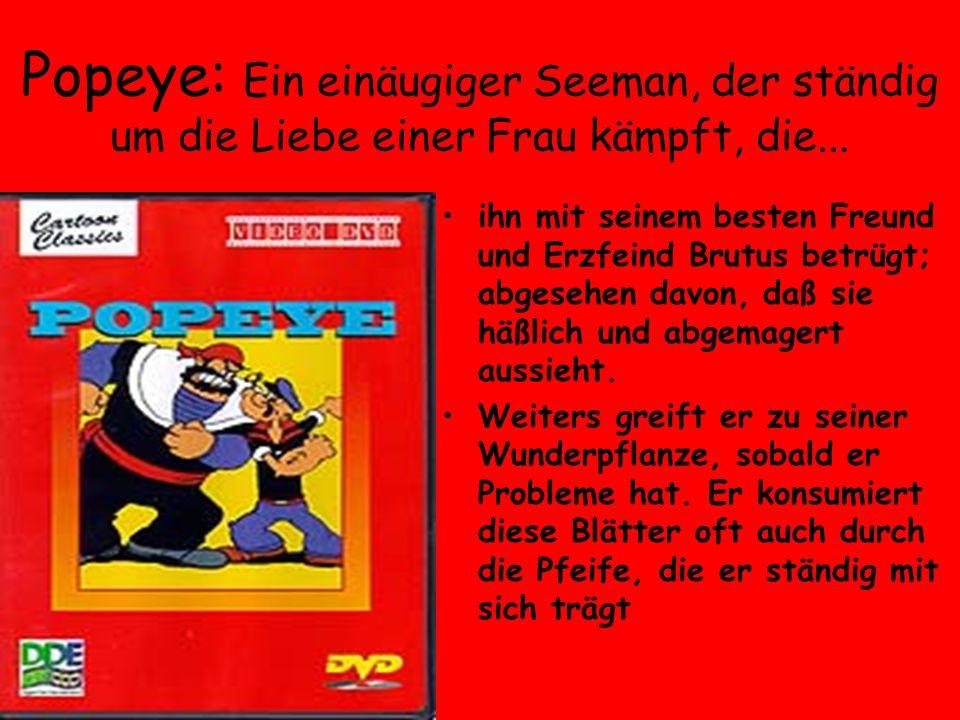 Popeye: Ein einäugiger Seeman, der ständig um die Liebe einer Frau kämpft, die... ihn mit seinem besten Freund und Erzfeind Brutus betrügt; abgesehen