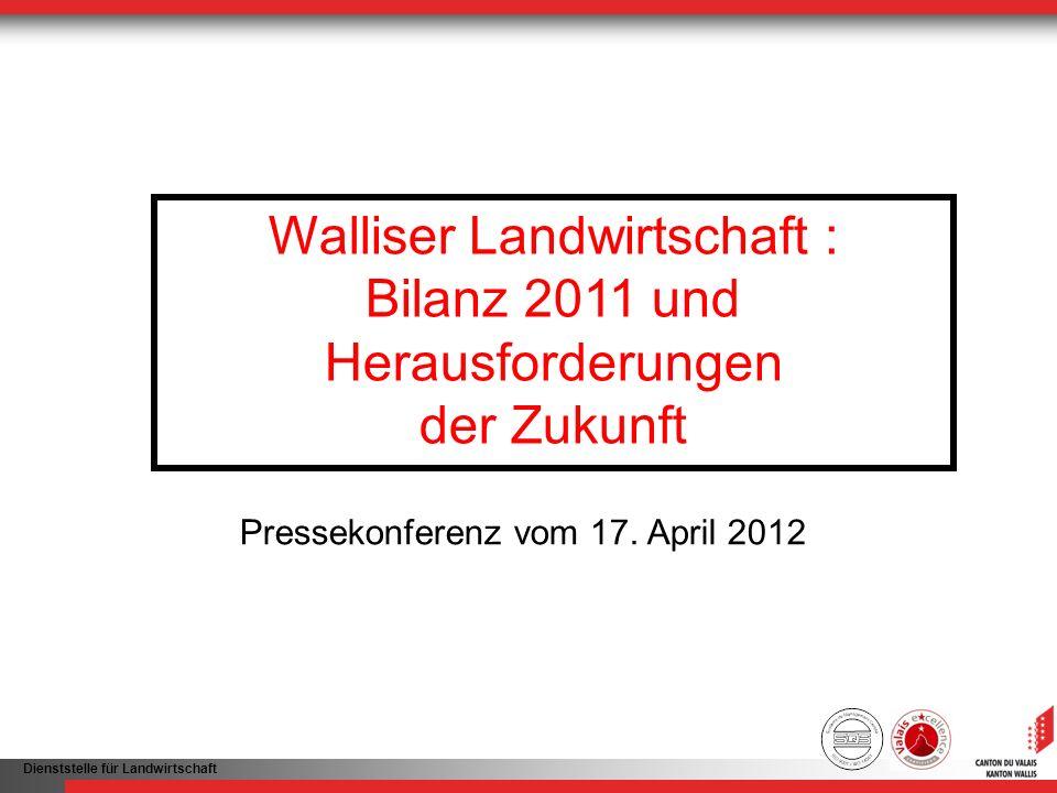 Dienststelle für Landwirtschaft Walliser Landwirtschaft : Bilanz 2011 und Herausforderungen der Zukunft Pressekonferenz vom 17. April 2012