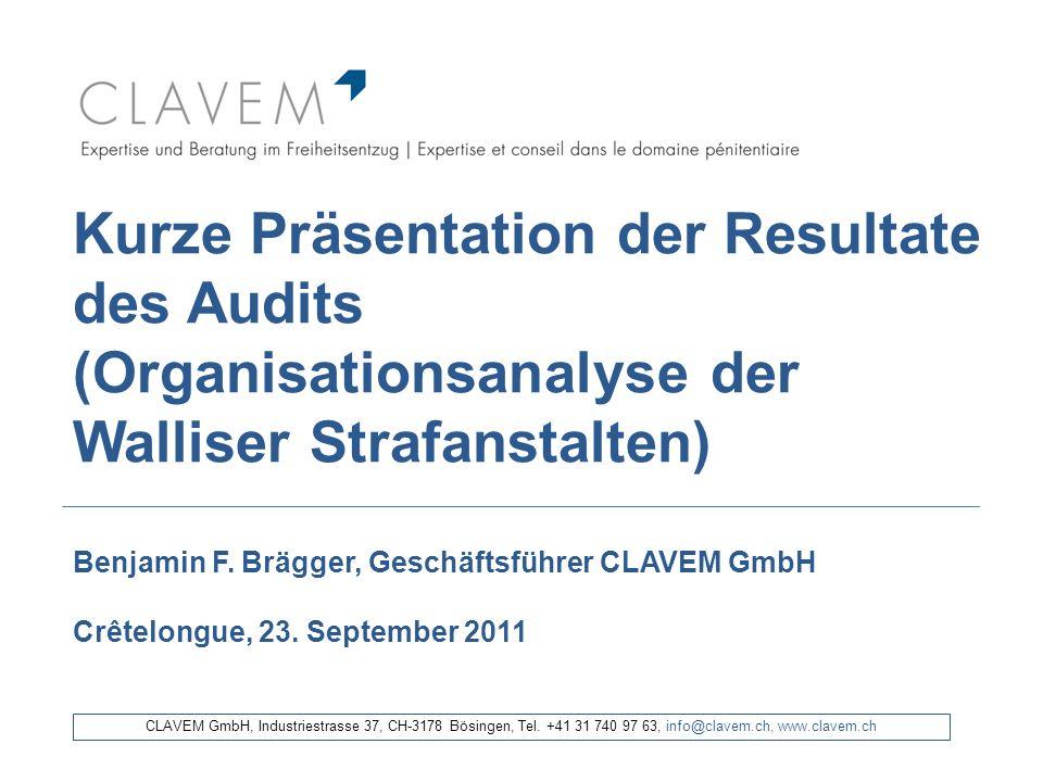 Kurze Präsentation der Resultate des Audits (Organisationsanalyse der Walliser Strafanstalten) Benjamin F. Brägger, Geschäftsführer CLAVEM GmbH Crêtel