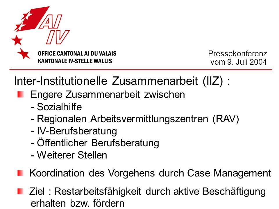 Pressekonferenz vom 9. Juli 2004 Inter-Institutionelle Zusammenarbeit (IIZ) : Engere Zusammenarbeit zwischen - Sozialhilfe - Regionalen Arbeitsvermitt