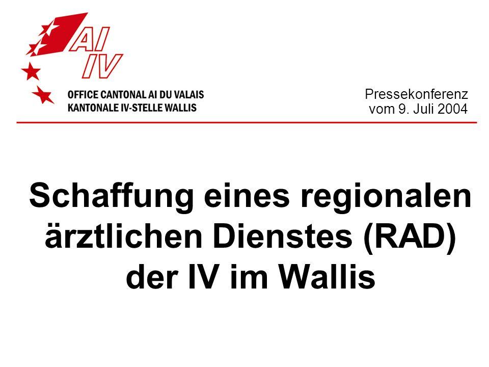 Schaffung eines regionalen ärztlichen Dienstes (RAD) der IV im Wallis Pressekonferenz vom 9. Juli 2004