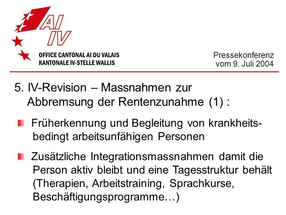 Pressekonferenz vom 9. Juli 2004 5. IV-Revision – Massnahmen zur Abbremsung der Rentenzunahme (1) : Früherkennung und Begleitung von krankheits- bedin