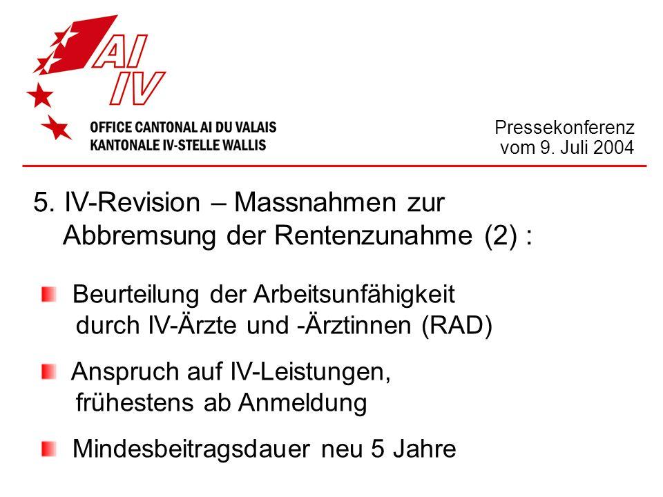 Pressekonferenz vom 9. Juli 2004 5. IV-Revision – Massnahmen zur Abbremsung der Rentenzunahme (2) : Beurteilung der Arbeitsunfähigkeit durch IV-Ärzte