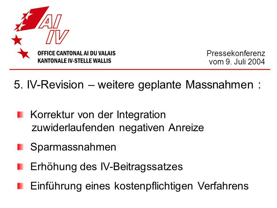 Pressekonferenz vom 9. Juli 2004 5. IV-Revision – weitere geplante Massnahmen : Korrektur von der Integration zuwiderlaufenden negativen Anreize Sparm