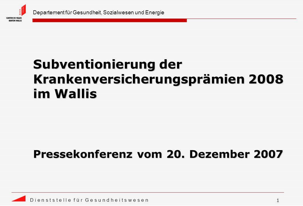 Departement für Gesundheit, Sozialwesen und Energie D i e n s t s t e l l e f ü r G e s u n d h e i t s w e s e n 1 Subventionierung der Krankenversicherungsprämien 2008 im Wallis Pressekonferenz vom 20.