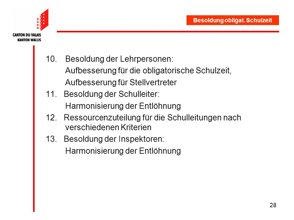 28 10.Besoldung der Lehrpersonen: Aufbesserung für die obligatorische Schulzeit, Aufbesserung für Stellvertreter 11.