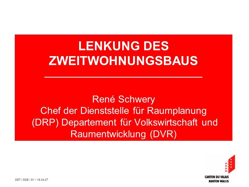 DET / SDE / SY / 18.04.07 LENKUNG DES ZWEITWOHNUNGSBAUS __________________________________ René Schwery Chef der Dienststelle für Raumplanung (DRP) Departement für Volkswirtschaft und Raumentwicklung (DVR)