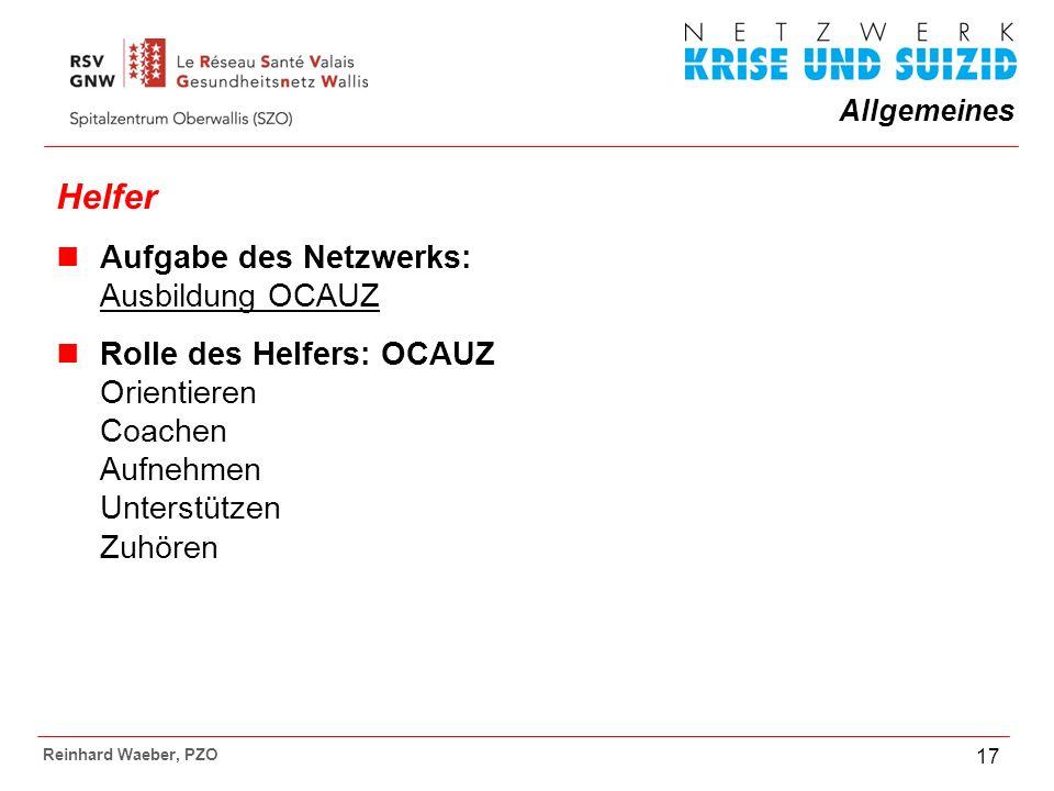 Allgemeines Reinhard Waeber, PZO 17 Helfer Aufgabe des Netzwerks: Ausbildung OCAUZ Rolle des Helfers: OCAUZ Orientieren Coachen Aufnehmen Unterstützen Zuhören