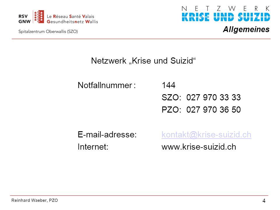 Allgemeines Reinhard Waeber, PZO 4 Netzwerk Krise und Suizid Notfallnummer:144 SZO: 027 970 33 33 PZO: 027 970 36 50 E-mail-adresse: kontakt@krise-suizid.chkontakt@krise-suizid.ch Internet:www.krise-suizid.ch