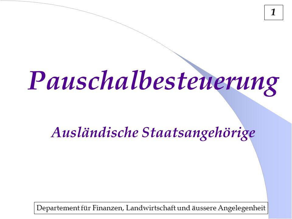Departement für Finanzen, Landwirtschaft und äussere Angelegenheit 1 Pauschalbesteuerung Ausländische Staatsangehörige