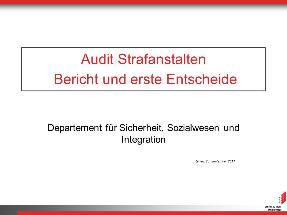 Audit Strafanstalten Bericht und erste Entscheide Departement für Sicherheit, Sozialwesen und Integration Sitten, 23. September 2011
