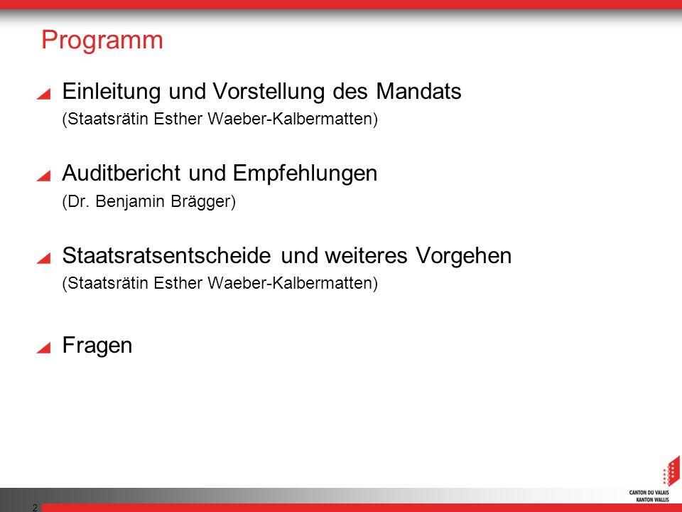 2 Programm Einleitung und Vorstellung des Mandats (Staatsrätin Esther Waeber-Kalbermatten) Auditbericht und Empfehlungen (Dr. Benjamin Brägger) Staats