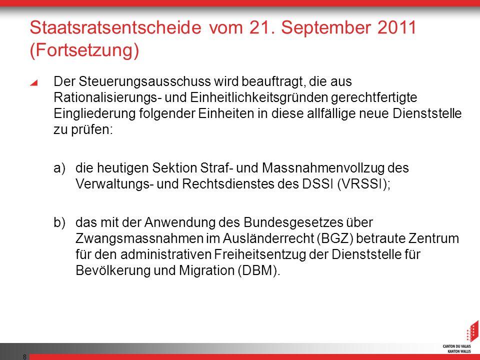 8 Staatsratsentscheide vom 21. September 2011 (Fortsetzung) Der Steuerungsausschuss wird beauftragt, die aus Rationalisierungs- und Einheitlichkeitsgr