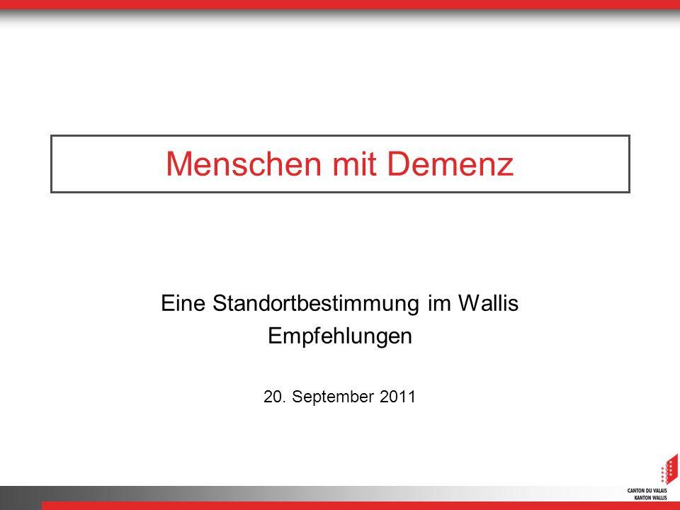Menschen mit Demenz Eine Standortbestimmung im Wallis Empfehlungen 20. September 2011