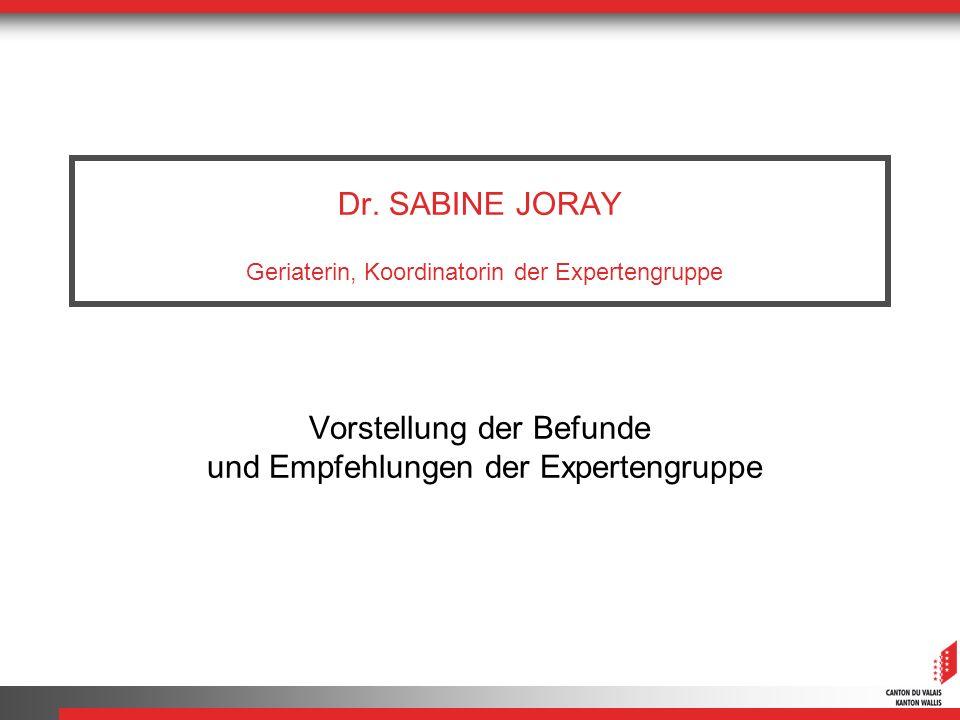 Dr. SABINE JORAY Geriaterin, Koordinatorin der Expertengruppe Vorstellung der Befunde und Empfehlungen der Expertengruppe