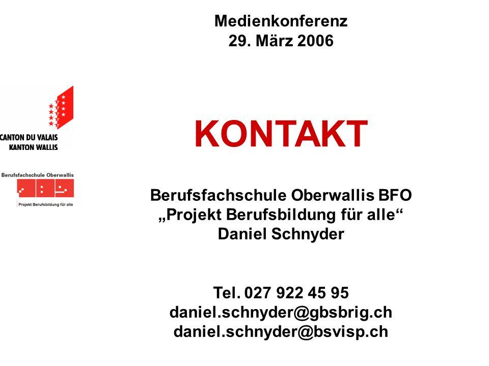 Medienkonferenz 29. März 2006 Berufsfachschule Oberwallis BFO Projekt Berufsbildung für alle Daniel Schnyder Tel. 027 922 45 95 daniel.schnyder@gbsbri