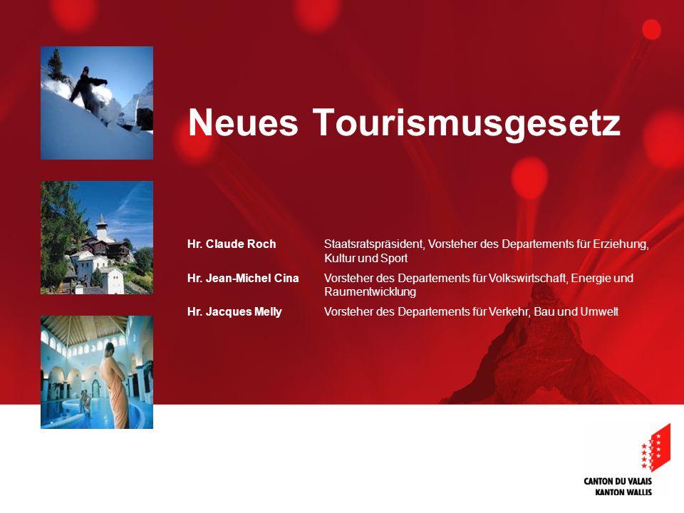 Neues Tourismusgesetz Hr. Claude Roch Staatsratspräsident, Vorsteher des Departements für Erziehung, Kultur und Sport Hr. Jean-Michel Cina Vorsteher d