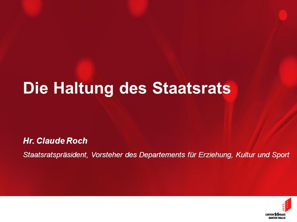 11 Die Haltung des Staatsrats Hr. Claude Roch Staatsratspräsident, Vorsteher des Departements für Erziehung, Kultur und Sport