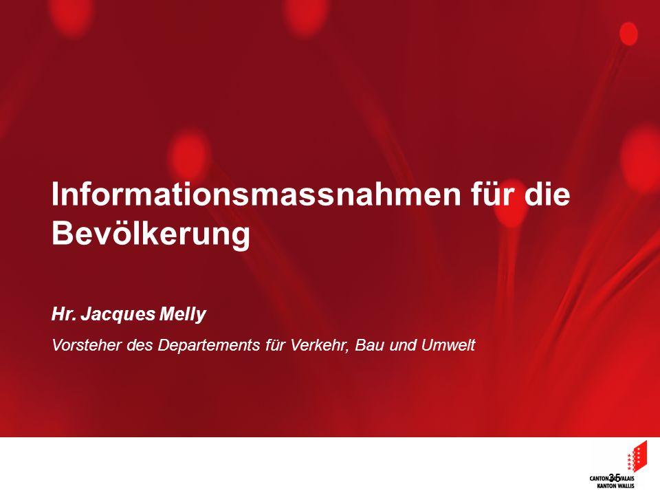 35 Informationsmassnahmen für die Bevölkerung Hr. Jacques Melly Vorsteher des Departements für Verkehr, Bau und Umwelt