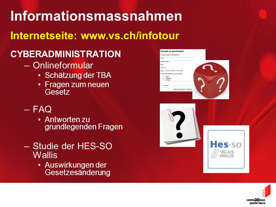 39 CYBERADMINISTRATION –Onlineformular Schätzung der TBA Fragen zum neuen Gesetz –FAQ Antworten zu grundlegenden Fragen –Studie der HES-SO Wallis Ausw