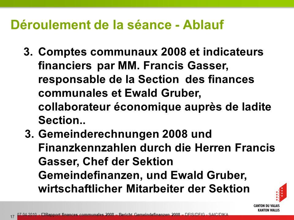 07.04.2010 - Rapport finances communales 2008 – Bericht Gemeindefinanzen 2008 – DFIS/DFIG - SAIC/DIKA 17 Déroulement de la séance - Ablauf 3. Comptes